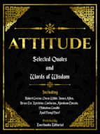 ATTITUDE: SELECTED QUOTES AND WORDS OF WISDOM