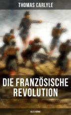 Die Französische Revolution (Gesamtausgabe in 3 Bänden) (ebook)