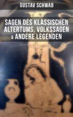 Sagen des klassischen Altertums, Volkssagen & Andere Legenden (ebook)
