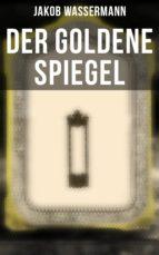 DER GOLDENE SPIEGEL (VOLLSTÄNDIGE AUSGABE)