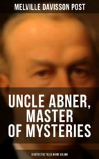 UNCLE ABNER, MASTER OF MYSTERIES: 18 Detective Tales in One Volume (ebook)