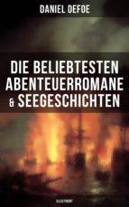 Die beliebtesten Abenteuerromane & Seegeschichten von Daniel Defoe (Illustriert) (ebook)