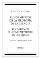 Fundamentos de la filosofía de la ciencia / René Guénon, el último metafísico de occidente (ebook)