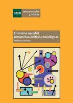 El sistema mundial: perspectivas políticas y sociológicas (ebook)