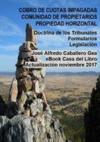 COBRO DE CUOTAS IMPAGADAS, COMUNIDAD DE PROPIETARIOS. LEY DE PROPIEDAD HORIZONTAL. DOCTRINA DE LOS TRIBUNALES, FORMULARIOS. LEGISLACIÓN (ebook)
