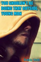 You Shouldn't Be Doing That Outside, Young Man (ebook)
