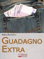 Guadagno Extra. Come Diventare un Consulente dei Consumi per Avere Successo nel Network Marketing  (Ebook Italiano - Anteprima Gratis) (ebook)