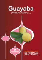 Manual para el cultivo de frutales en el trópico. Guayaba (ebook)