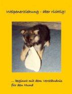 WELPENERZIEHUNG - ABER RICHTIG!