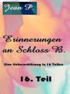 ERINNERUNGEN AN SCHLOSS B. - 16. TEIL