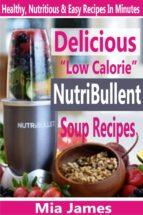 """Delicious """"Low Calorie"""" NutriBullet Soup Recipes (ebook)"""