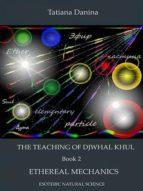 THE TEACHING OF DJWHAL KHUL - ETHEREAL MECHANICS