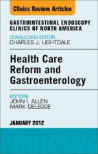 HEALTH CARE REFORM AND GASTROENTEROLOGY, AN ISSUE OF GASTROINTESTINAL ENDOSCOPY CLINICS - E-BOOK