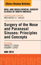 Surgery of the Nose and Paranasal Sinuses: Principles and Concepts, An Issue of Oral and Maxillofacial Surgery Clinics - E-Book (ebook)