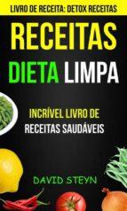 Receitas: Dieta Limpa: Incrível Livro De Receitas Saudáveis (Livro De Receita: Detox Receitas) (ebook)