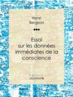 Essai sur les données immédiates de la conscience (ebook)