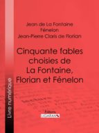 Cinquante fables choisies de La Fontaine, Florian et Fénelon (ebook)