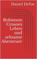 Robinson Crusoes Leben und seltsame Abenteuer (ebook)