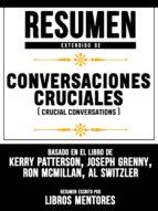 RESUMEN EXTENDIDO DE CONVERSACIONES CRUCIALES (CRUCIAL CONVERSATIONS) - BASADO EN EL LIBRO DE KERRY PATTERSON, JOSEPH GRENNY, RON MCMILLAN, AL SWITZLE