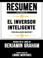 RESUMEN EXTENDIDO DE EL INVERSOR INTELIGENTE (THE INTELLIGENT INVESTOR) - BASADO EN EL LIBRO DE BENJAMIN GRAHAM