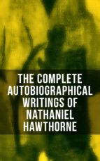 The Complete Autobiographical Writings of Nathaniel Hawthorne (ebook)