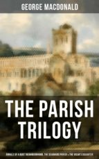 THE PARISH TRILOGY - Annals of a Quiet Neighbourhood, The Seaboard Parish & The Vicar's Daughter (ebook)