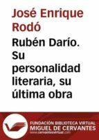 Rubén Darío. Su personalidad literaria, su última obra (ebook)