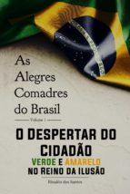 As alegres comadres do brasil - vol. 1 - o despertar do cidadão verde-amarelo no reino da ilusão (ebook)