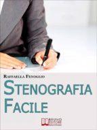 Stenografia Facile. Come Arrivare a Scrivere 180 Parole al Minuto a Mano Libera. (Ebook Italiano - Anteprima Gratis) (ebook)