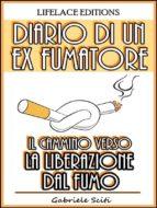 Diario di un Ex Fumatore - Il Cammino Verso la Liberazione dal Fumo (ebook)