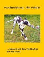 HUNDEERZIEHUNG - ABER RICHTIG!