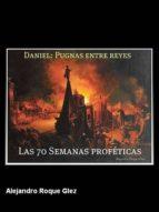 DANIEL: PUGNAS ENTRE REYES Y LAS 70 SEMANAS PROFÉTICAS.