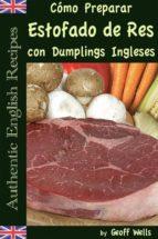 Cómo Preparar Estofado De Res Con Dumplings Ingleses (Auténticas Recetas Inglesas Libro 3)
