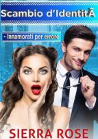 Scambio D'identità - Innamorati Per Errore (ebook)