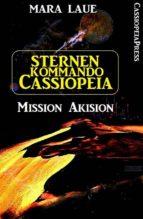 Sternenkommando Cassiopeia 1 - Mission Akision (Science Fiction Abenteuer) (ebook)