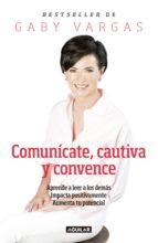 Comunícate, cautiva y convence (ebook)