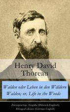 Walden oder Leben in den Wäldern / Walden; or, Life in the Woods - Zweisprachige Ausgabe (Deutsch-Englisch) / Bilingual edition (German-English)