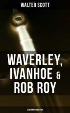 Waverley, Ivanhoe & Rob Roy (Illustrated Edition) (ebook)