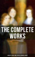 The Complete Works: Charlotte, Emily, Anne, Patrick & Branwell Brontë (ebook)