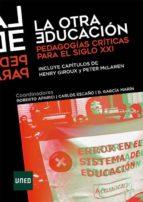LA OTRA EDUCACIÓN. PEDAGOGÍAS CRÍTICAS PARA EL SIGLO XXI
