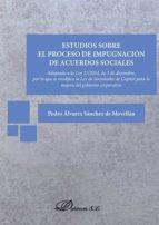 Estudios sobre el proceso de impugnación de acuerdos sociales . Adaptado a la Ley 31/2014, de 3 de diciembre, por la que se modifica la Ley de Sociedades de Capital para la mejora del gobierno corporativo