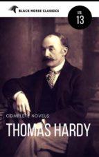 Thomas Hardy: The Complete Novels [Classics Authors Vol: 13] (Black Horse Classics) (ebook)