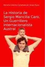 La Historia de Sergio Mancilla Caro, Un Guerrillero Internacionalista (ebook)