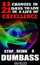 Stop  Being  A Dumbass  11 Changes In 21 Days To Live A Life Of Excellence (ebook)
