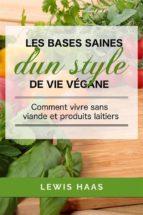 Les Bases Saines D'Un Style De Vie Végane: Comment Vivre Sans Viande Et Produits Laitiers (ebook)
