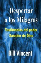 Despertar A Los Milagros: Testimonios Del Poder Sanador De Dios (ebook)