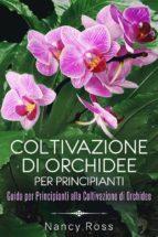 Coltivazione Di Orchidee Per Principianti: Guida Per Principianti Alla Coltivazione Di Orchidee (ebook)