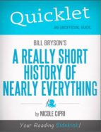 QUICKLET ON BILL BRYSON'S A SHORT HISTORY OF NEARLY EVERYTHING (CLIFFNOTES-LIKE SUMMARY)