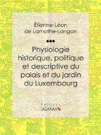 Physiologie historique, politique et descriptive du palais et du jardin du Luxembourg (ebook)