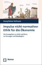 IMPULSE NICHT-NORMATIVER ETHIK FÜR DIE ÖKONOMIE